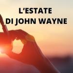 L'ESTATE DI JOHN WAYNE